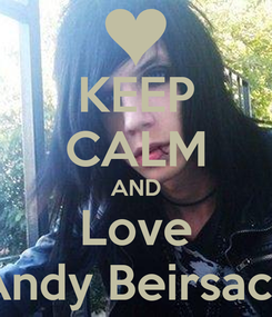 Poster: KEEP CALM AND Love Andy Beirsack