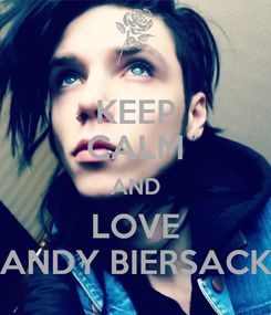 Poster: KEEP CALM AND LOVE ANDY BIERSACK