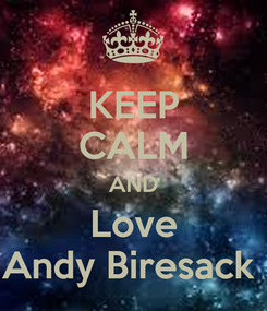 Poster: KEEP CALM AND Love Andy Biresack