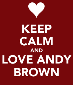 Poster: KEEP CALM AND LOVE ANDY BROWN