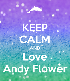 Poster: KEEP CALM AND Love Andy Flower