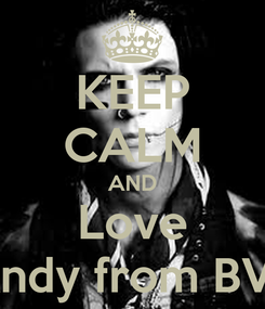 Poster: KEEP CALM AND Love Andy from BVB