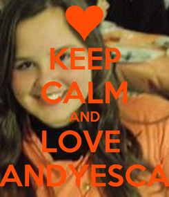 Poster: KEEP CALM AND LOVE  ANDYESCA