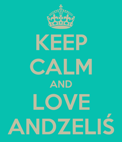 Poster: KEEP CALM AND LOVE ANDZELIŚ