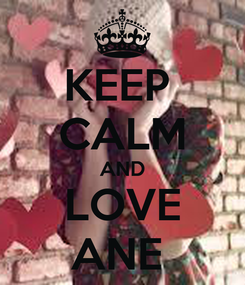 Poster: KEEP  CALM AND LOVE ANE