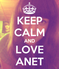 Poster: KEEP CALM AND LOVE ANET