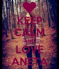 Poster: KEEP CALM AND LOVE ANETA