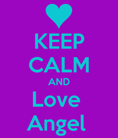 Poster: KEEP CALM AND Love  Angel