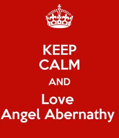 Poster: KEEP CALM AND Love  Angel Abernathy