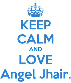 Poster: KEEP CALM AND LOVE Angel Jhair.