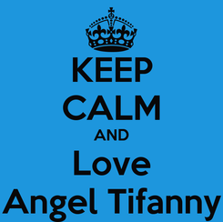 Poster: KEEP CALM AND Love Angel Tifanny