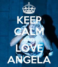 Poster: KEEP CALM AND LOVE ANGELA