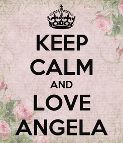 Poster: KEEP CALM AND LOVE ANGELA