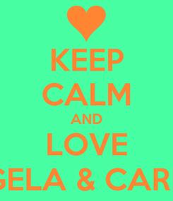 Poster: KEEP CALM AND LOVE ANGELA & CARMEN