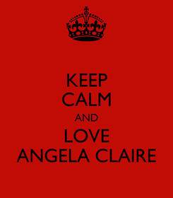 Poster: KEEP CALM AND LOVE ANGELA CLAIRE