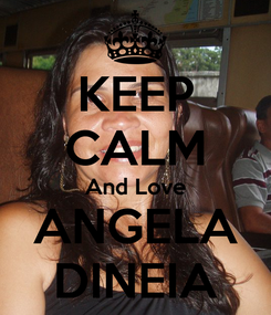 Poster: KEEP CALM And Love ANGELA DINEIA
