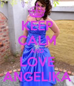 Poster: KEEP CALM AND LOVE ANGELIKA