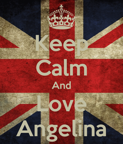 Poster: Keep Calm And Love Angelina