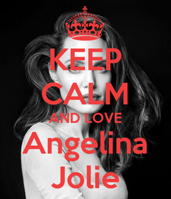 Poster: KEEP CALM AND LOVE Angelina Jolie