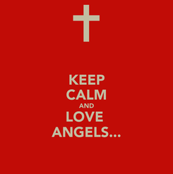 Poster: KEEP CALM AND LOVE  ANGELS...