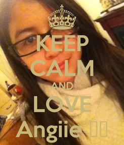 Poster: KEEP CALM AND LOVE Angiie ♥♥