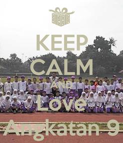Poster: KEEP CALM AND Love Angkatan 9