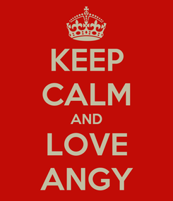 Poster: KEEP CALM AND LOVE ANGY