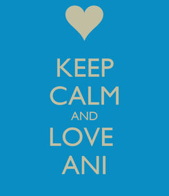 Poster: KEEP CALM AND LOVE  ANI