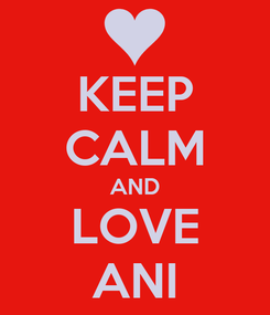 Poster: KEEP CALM AND LOVE ANI