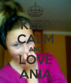 Poster: KEEP CALM AND LOVE ANIA