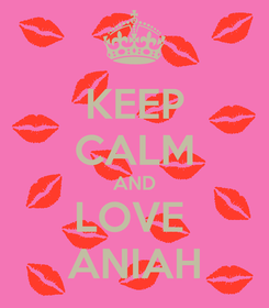 Poster: KEEP CALM AND LOVE  ANIAH