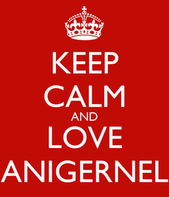 Poster: KEEP CALM AND LOVE ANIGERNEL
