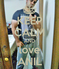 Poster: KEEP CALM AND love ANIL