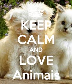 Poster: KEEP CALM AND LOVE Animais
