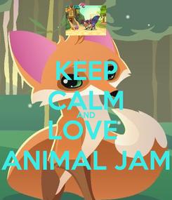 Poster: KEEP CALM AND LOVE  ANIMAL JAM