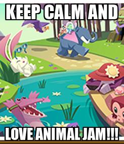 Poster: KEEP CALM AND LOVE ANIMAL JAM!!!