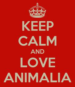 Poster: KEEP CALM AND LOVE ANIMALIA