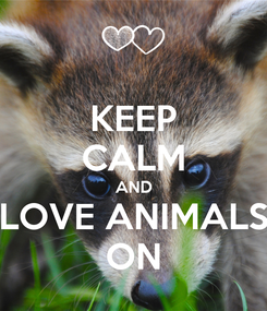 Poster: KEEP CALM AND LOVE ANIMALS ON