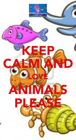 Poster: KEEP CALM AND LOVE ANIMALS PLEASE