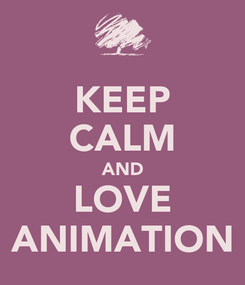 Poster: KEEP CALM AND LOVE ANIMATION
