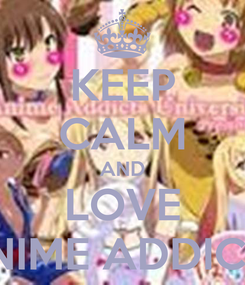 Poster: KEEP CALM AND LOVE ANIME ADDICTS
