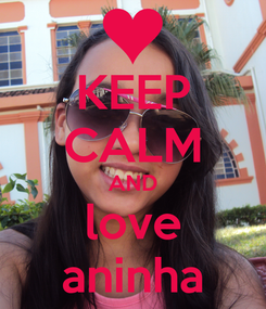 Poster: KEEP CALM AND love aninha