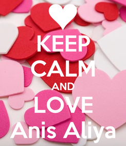 Poster: KEEP CALM AND LOVE Anis Aliya