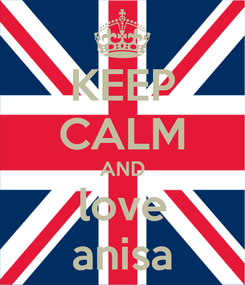 Poster: KEEP CALM AND love anisa
