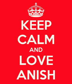 Poster: KEEP CALM AND LOVE ANISH