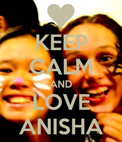 Poster: KEEP CALM AND LOVE ANISHA