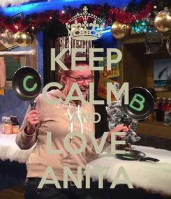 Poster: KEEP CALM AND LOVE ANITA