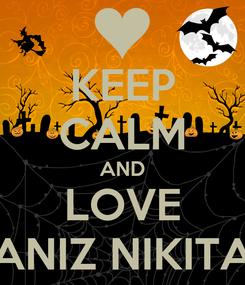 Poster: KEEP CALM AND LOVE ANIZ NIKITA