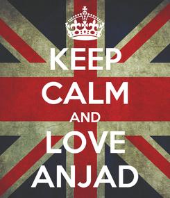 Poster: KEEP CALM AND LOVE ANJAD