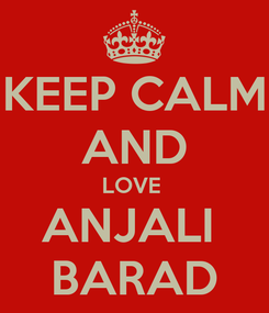Poster: KEEP CALM AND LOVE  ANJALI  BARAD